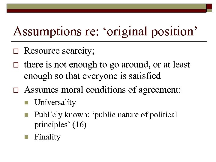 Assumptions re: 'original position' o o o Resource scarcity; there is not enough to