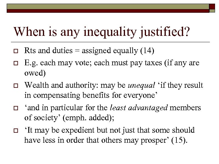 When is any inequality justified? o o o Rts and duties = assigned equally
