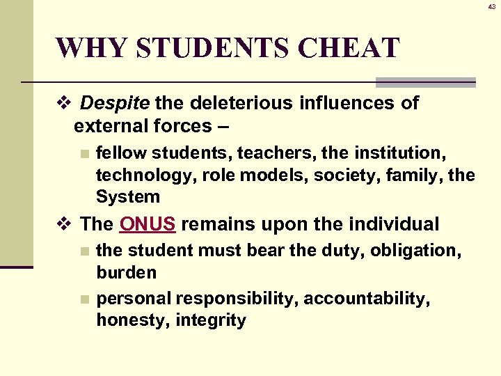 why students cheat cheating 8 chance/opportunity for cheating: during an examination, students may occasionally come across unexpected opportunities to cheat the invigilator may have left the exam hall, or was lax in his duties, or a neighboring student did not cover the paper properly.