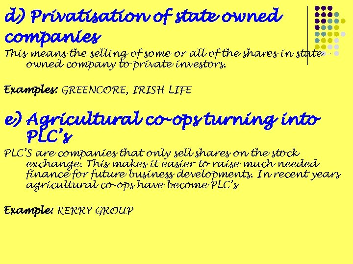 d) Privatisation of state owned companies This means the selling of some or all