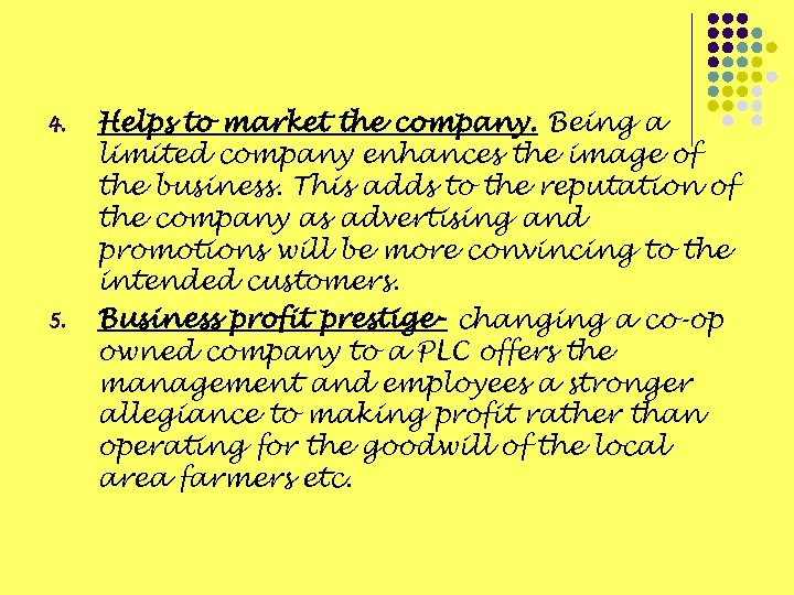4. 5. Helps to market the company. Being a limited company enhances the image