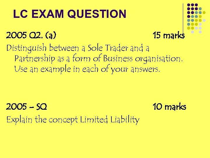 LC EXAM QUESTION 2005 Q 2. (a) 15 marks Distinguish between a Sole Trader