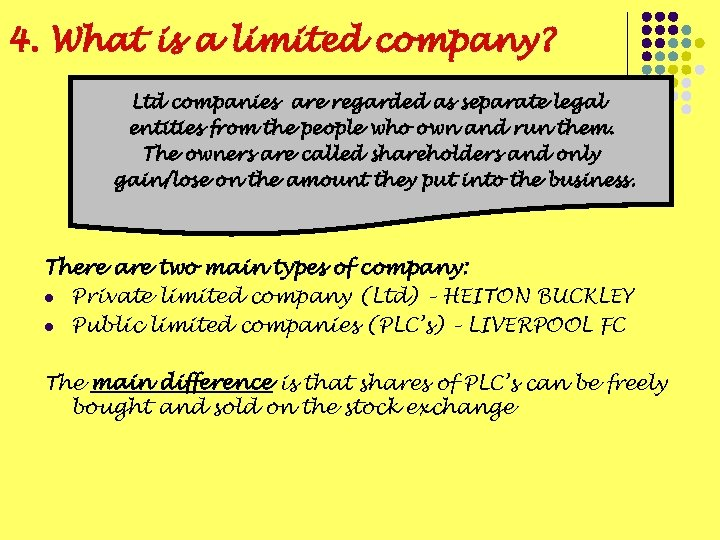 4. What is a limited company? Ltd companies are regarded as separate legal entities
