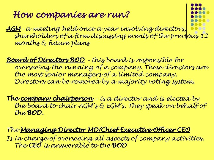 How companies are run? AGM- a meeting held once a year involving directors, shareholders