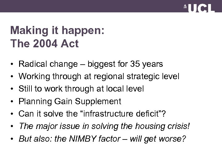Making it happen: The 2004 Act • • Radical change – biggest for 35