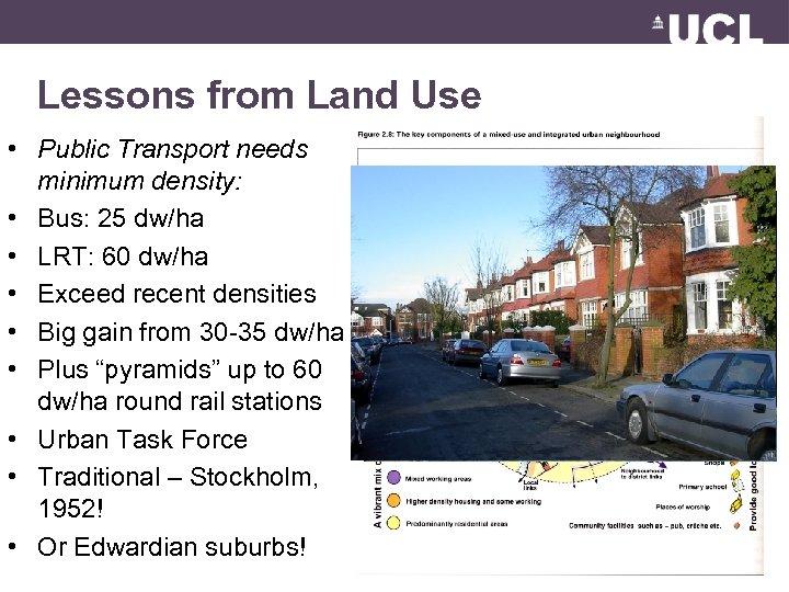 Lessons from Land Use • Public Transport needs minimum density: • Bus: 25 dw/ha