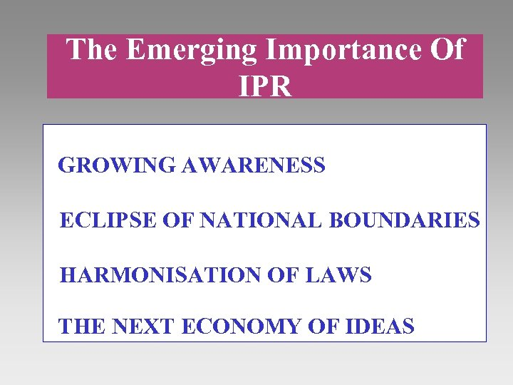 The Emerging Importance Of IPR GROWING AWARENESS ECLIPSE OF NATIONAL BOUNDARIES HARMONISATION OF LAWS
