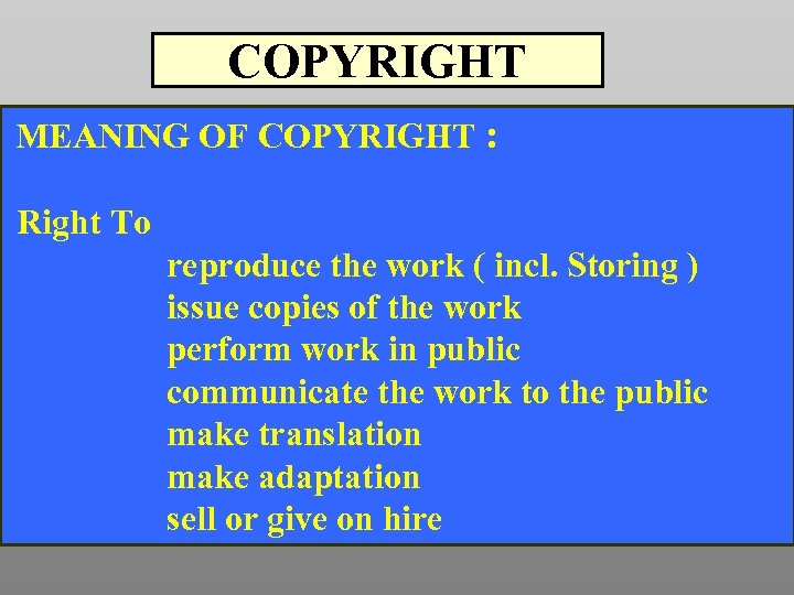 COPYRIGHT MEANING OF COPYRIGHT : Right To reproduce the work ( incl. Storing )