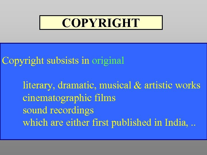 COPYRIGHT Copyright subsists in original literary, dramatic, musical & artistic works cinematographic films sound
