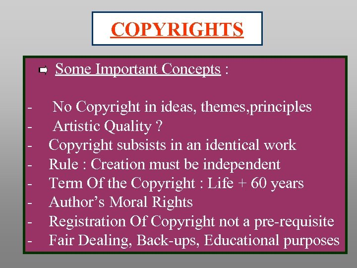 COPYRIGHTS Some Important Concepts : - No Copyright in ideas, themes, principles Artistic Quality