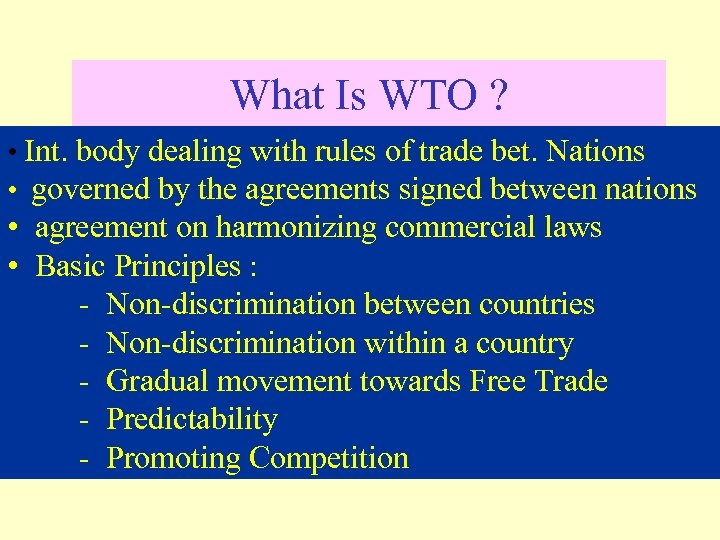 What Is WTO ? • Int. body dealing with rules of trade bet. Nations