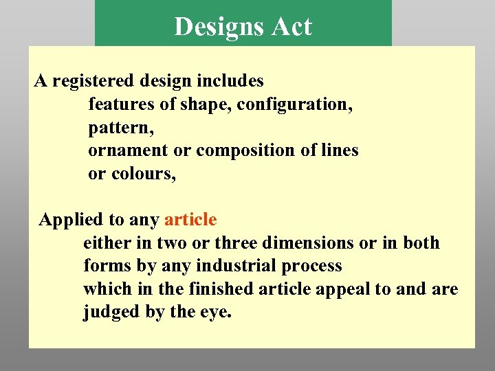 Designs Act A registered design includes features of shape, configuration, pattern, ornament or composition