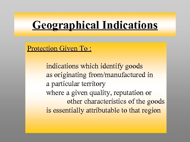 Geographical Indications Protection Given To : indications which identify goods as originating from/manufactured in