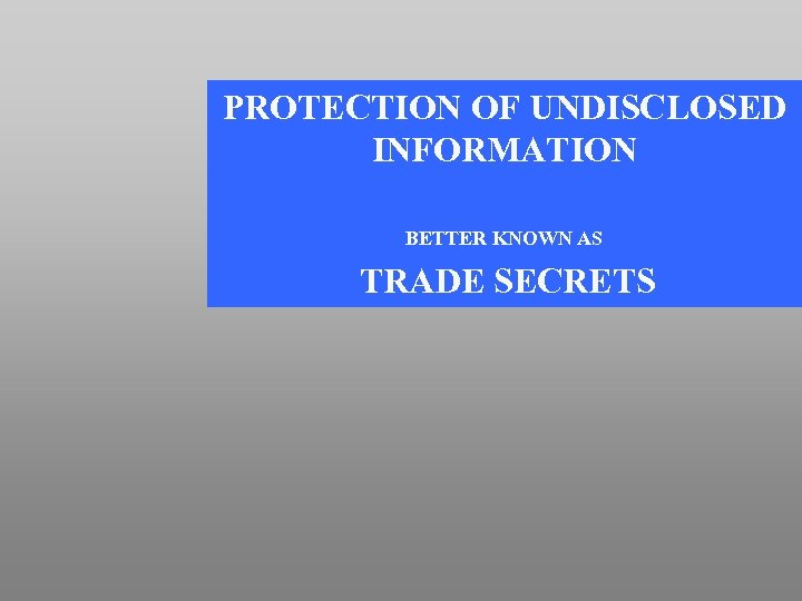 PROTECTION OF UNDISCLOSED INFORMATION BETTER KNOWN AS TRADE SECRETS