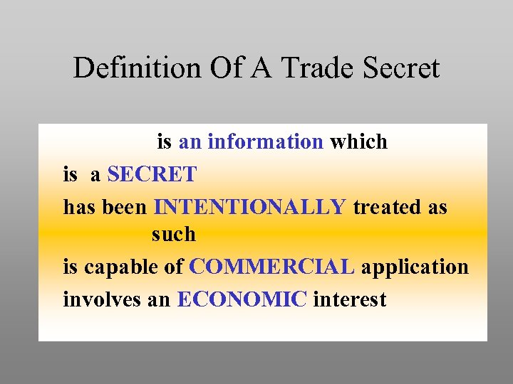 Definition Of A Trade Secret is an information which is a SECRET has been