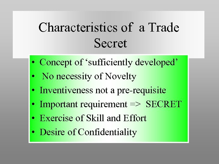 Characteristics of a Trade Secret • • • Concept of 'sufficiently developed' No necessity