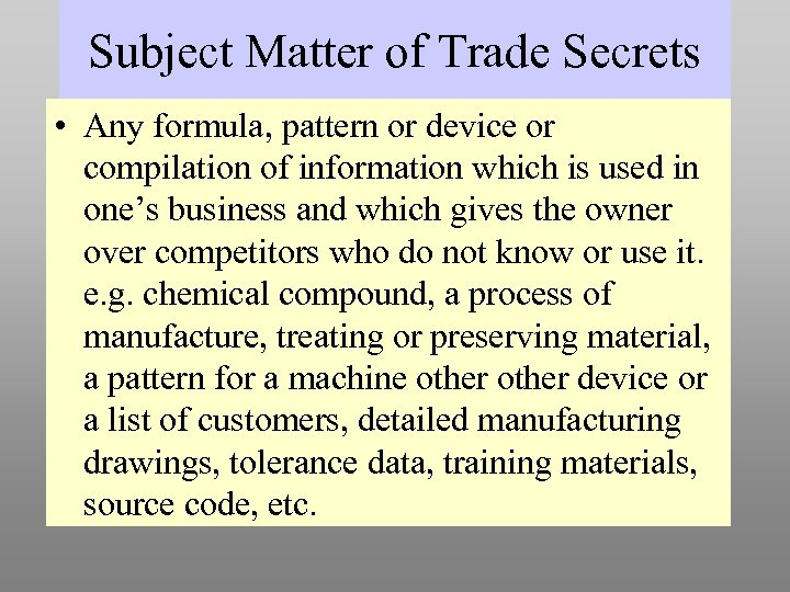 Subject Matter of Trade Secrets • Any formula, pattern or device or compilation of