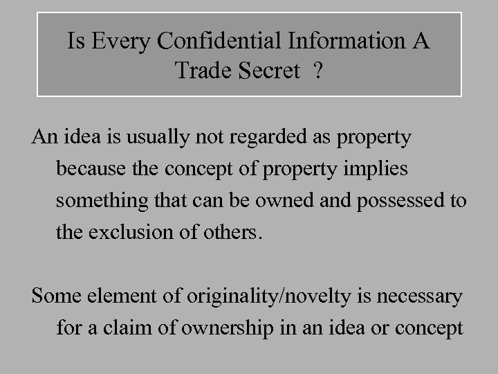 Is Every Confidential Information A Trade Secret ? An idea is usually not regarded