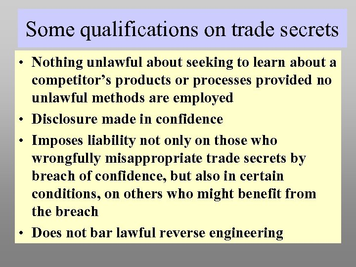Some qualifications on trade secrets • Nothing unlawful about seeking to learn about a