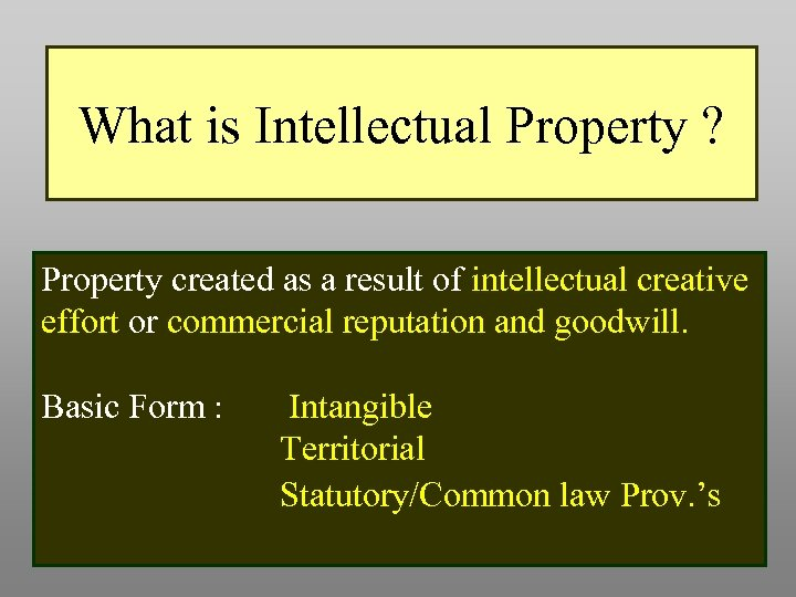 What is Intellectual Property ? Property created as a result of intellectual creative effort