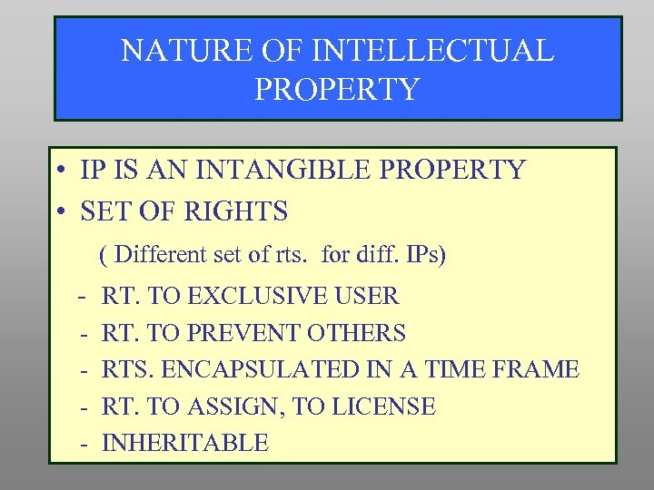 NATURE OF INTELLECTUAL PROPERTY • IP IS AN INTANGIBLE PROPERTY • SET OF RIGHTS