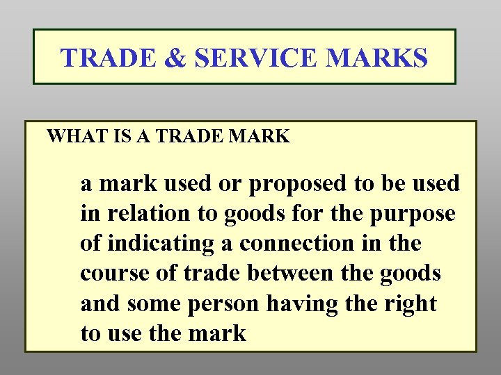 TRADE & SERVICE MARKS WHAT IS A TRADE MARK a mark used or proposed