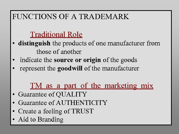 FUNCTIONS OF A TRADEMARK Traditional Role • distinguish the products of one manufacturer from