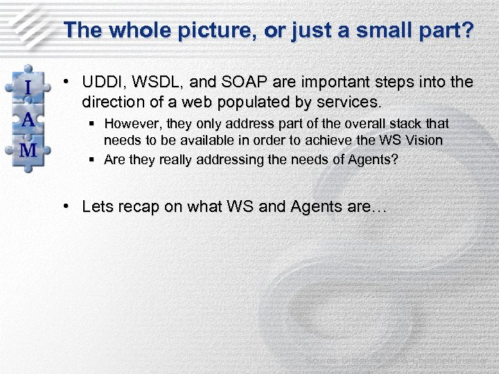The whole picture, or just a small part? • UDDI, WSDL, and SOAP are