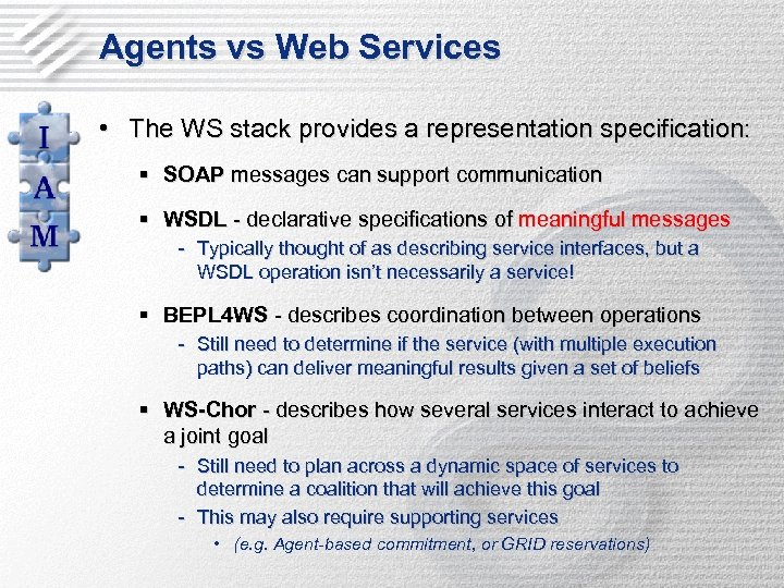 Agents vs Web Services • The WS stack provides a representation specification: § SOAP