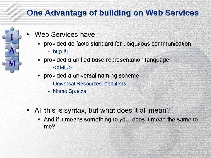 One Advantage of building on Web Services • Web Services have: § provided de