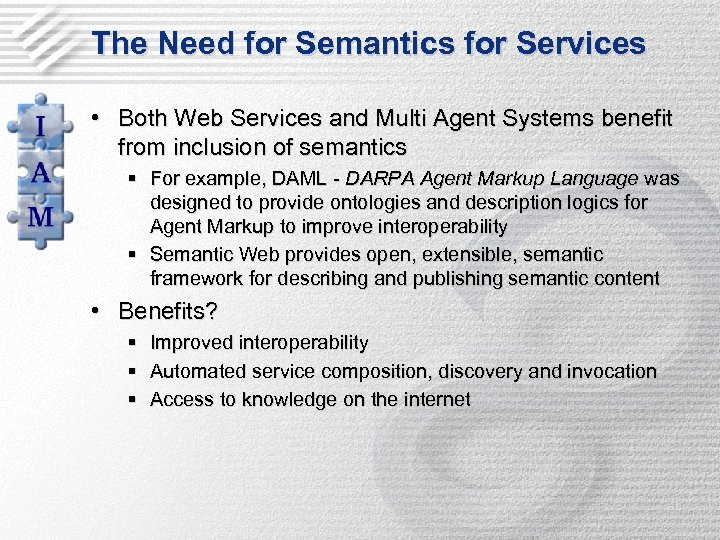 The Need for Semantics for Services • Both Web Services and Multi Agent Systems