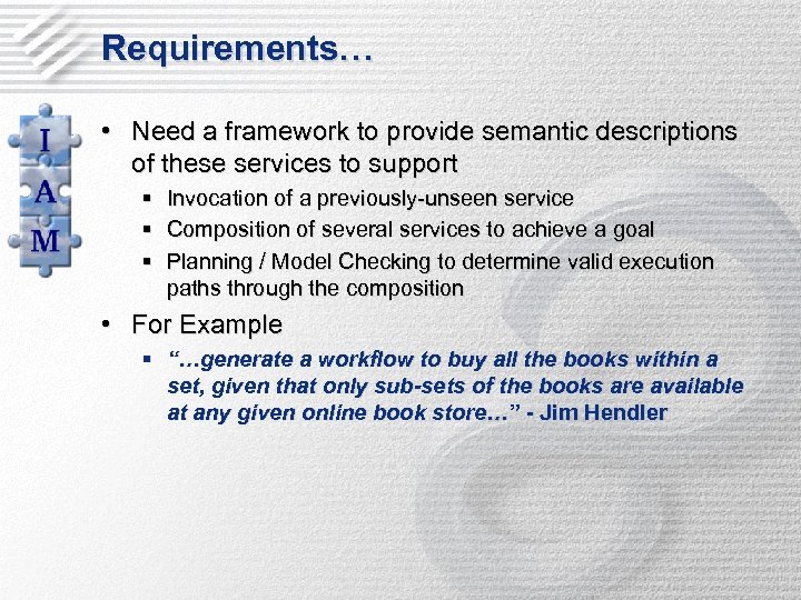 Requirements… • Need a framework to provide semantic descriptions of these services to support