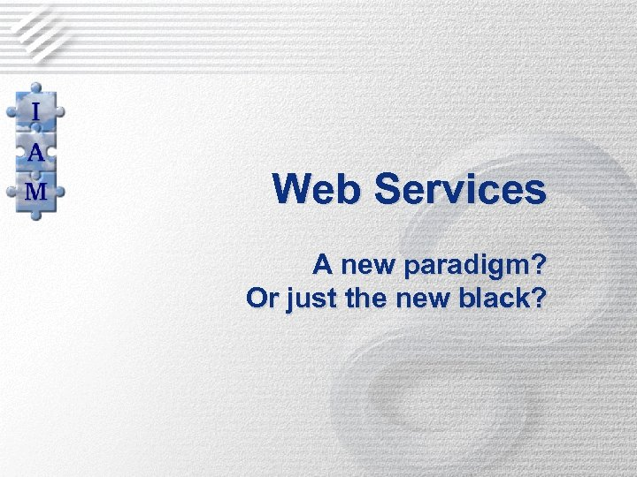 Web Services A new paradigm? Or just the new black?