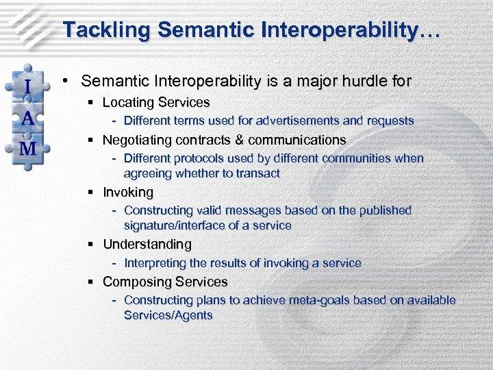 Tackling Semantic Interoperability… • Semantic Interoperability is a major hurdle for § Locating Services