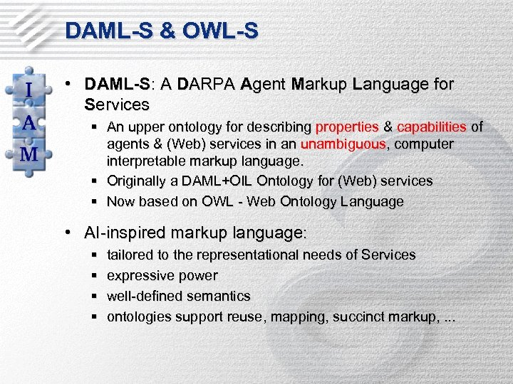 DAML-S & OWL-S • DAML-S: A DARPA Agent Markup Language for Services § An