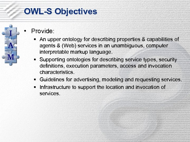 OWL-S Objectives • Provide: § An upper ontology for describing properties & capabilities of