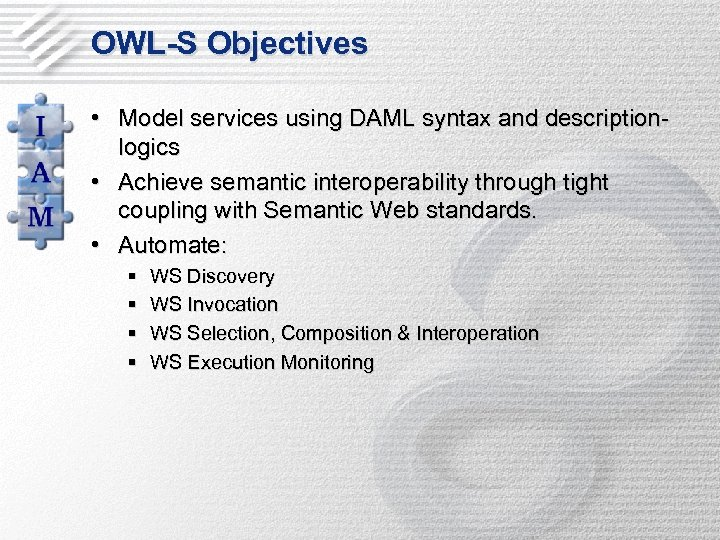 OWL-S Objectives • Model services using DAML syntax and descriptionlogics • Achieve semantic interoperability