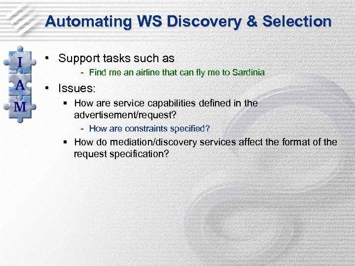 Automating WS Discovery & Selection • Support tasks such as - Find me an