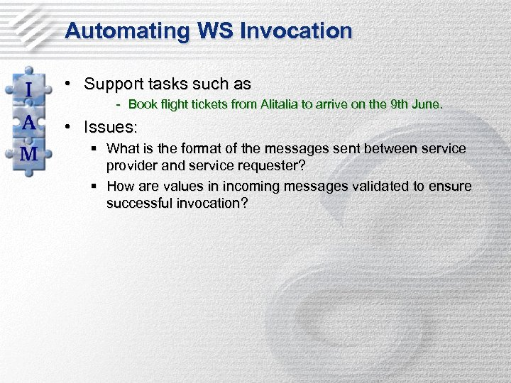Automating WS Invocation • Support tasks such as - Book flight tickets from Alitalia