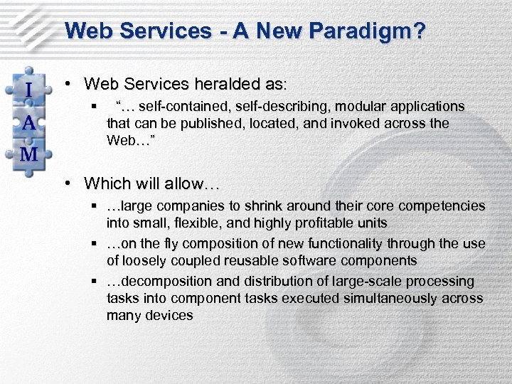 """Web Services - A New Paradigm? • Web Services heralded as: § """"… self-contained,"""