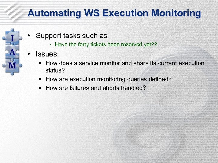 Automating WS Execution Monitoring • Support tasks such as - Have the ferry tickets