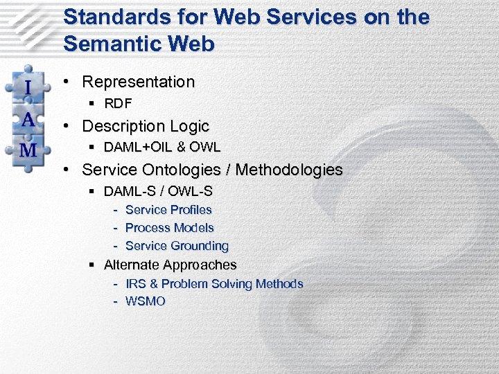 Standards for Web Services on the Semantic Web • Representation § RDF • Description