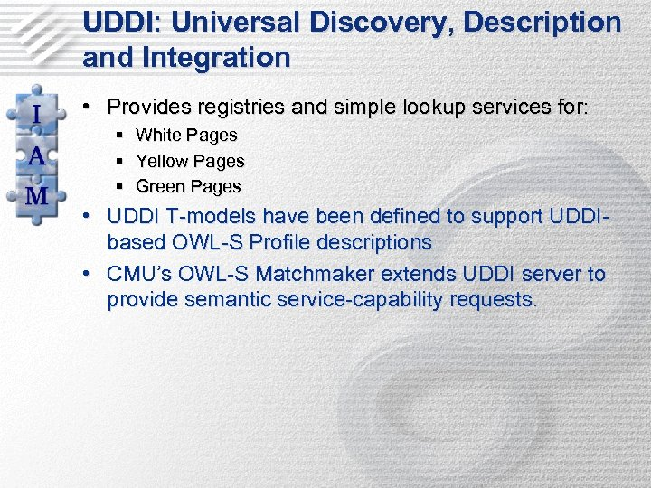 UDDI: Universal Discovery, Description and Integration • Provides registries and simple lookup services for:
