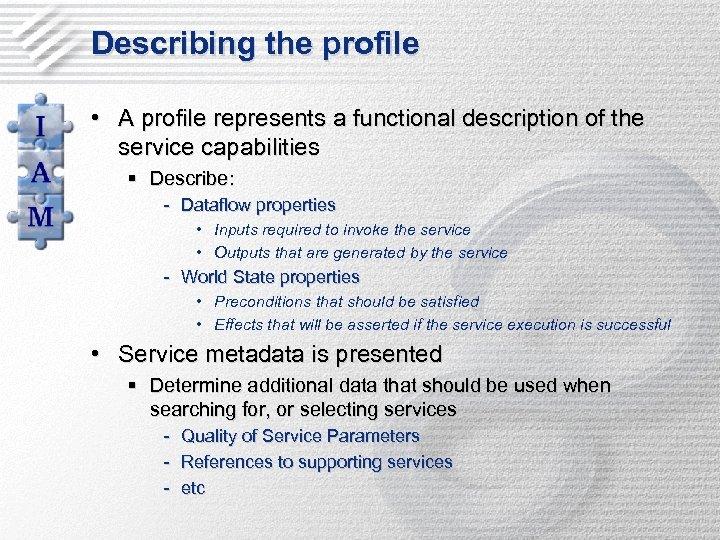 Describing the profile • A profile represents a functional description of the service capabilities