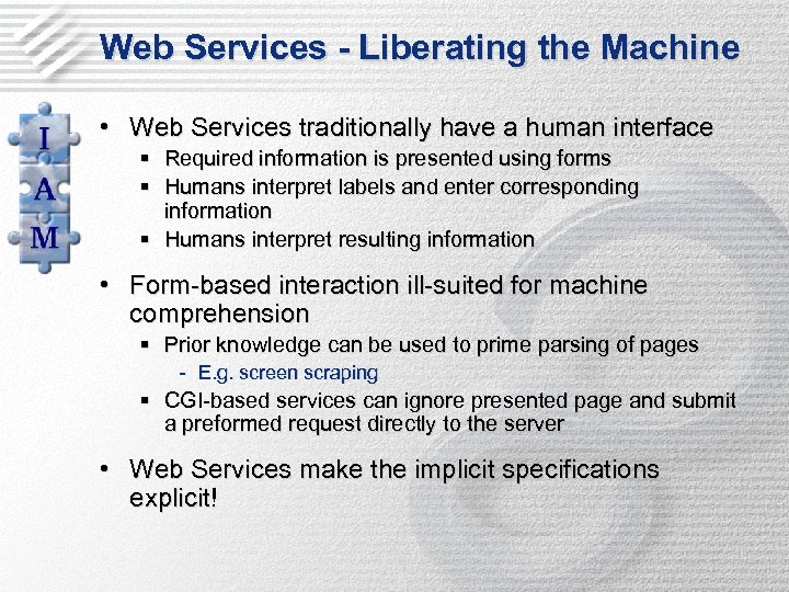 Web Services - Liberating the Machine • Web Services traditionally have a human interface