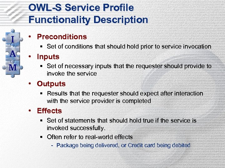OWL-S Service Profile Functionality Description • Preconditions § Set of conditions that should hold