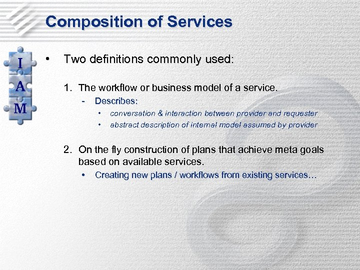 Composition of Services • Two definitions commonly used: 1. The workflow or business model