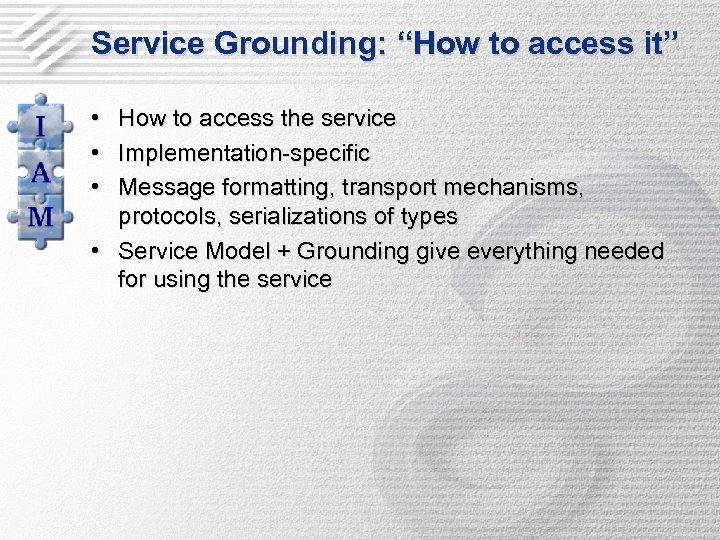 """Service Grounding: """"How to access it"""" • • • How to access the service"""