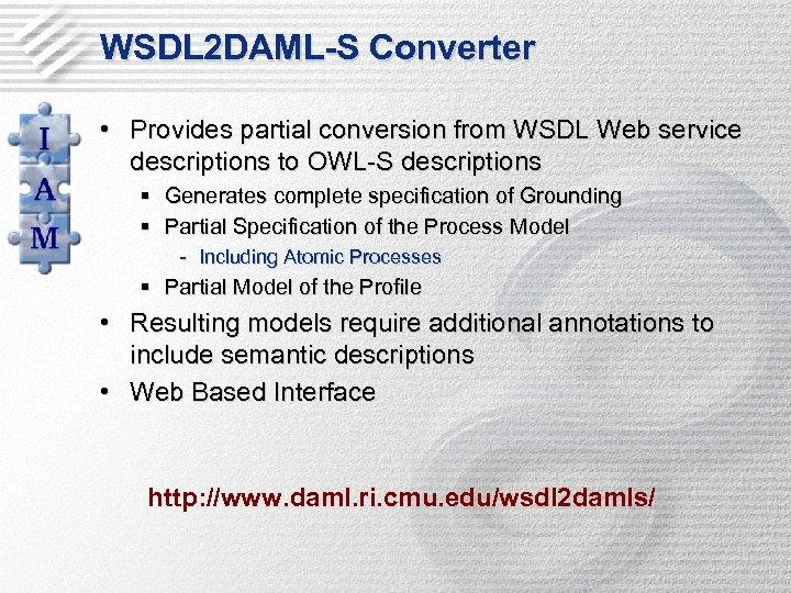 WSDL 2 DAML-S Converter • Provides partial conversion from WSDL Web service descriptions to