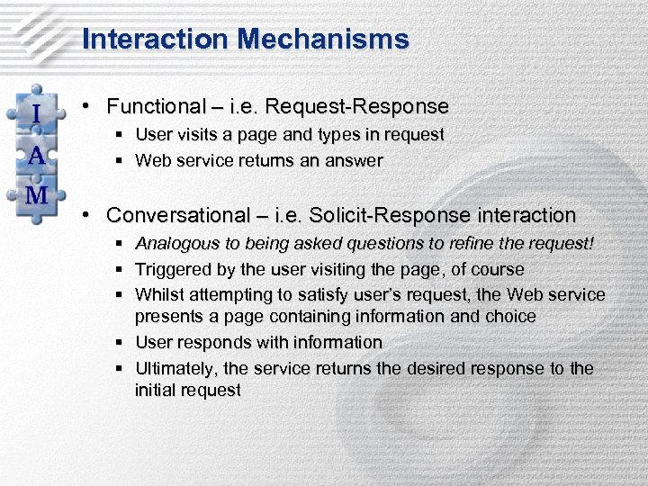 Interaction Mechanisms • Functional – i. e. Request-Response § User visits a page and